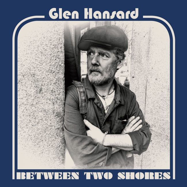Glen Hansard – New album 'BETWEEN TWO SHORES'