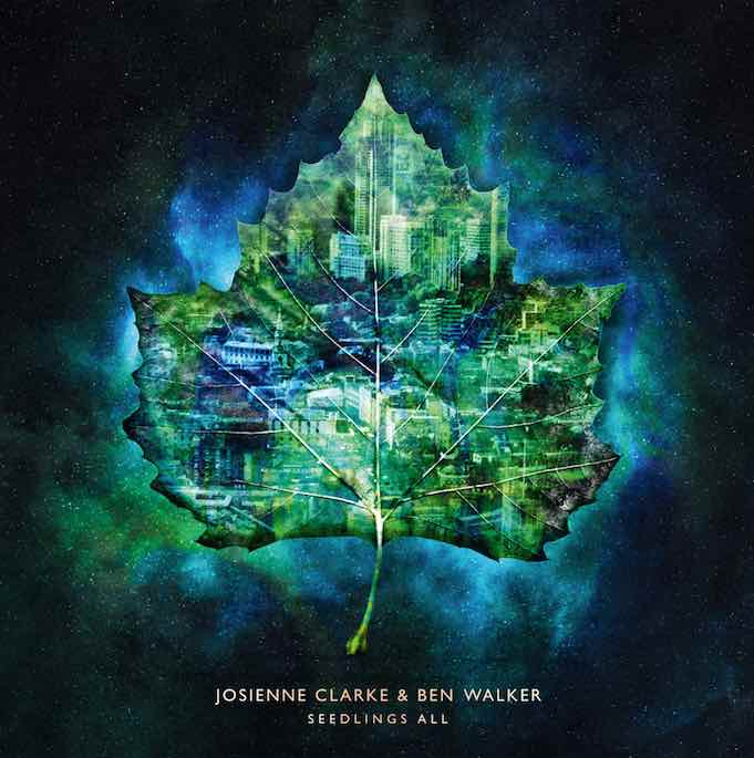 Josienne Clarke & Ben Walker – New Album Seedlings All