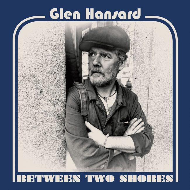 Glen Hansard – New album 'BETWEEN TWO SHORES'